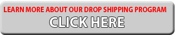 Learn More About Our Drop Shipping Program Click Here